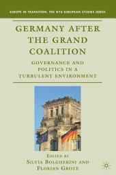 Germany after the Grand Coalition: Governance and Politics in a Turbulent Environment