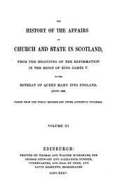 History of the affairs of church and state in Scotland, from the beginning of the reformation to the year 1568: With biographical sketch, notes, and index. by the editor In 3 Vols. (reprinted from the edition of 1735