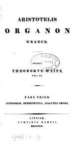 Aristotelis Organon Graece, recogn., scholiis ined. et comm. instruxit T. Waitz: Volume 1