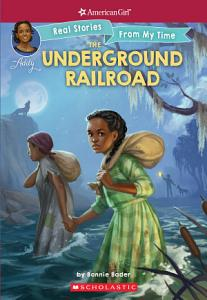 The Underground Railroad  American Girl  Real Stories from my Time  Book