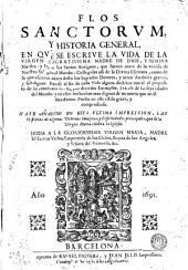 Flos sanctorum y historia general en que se escrive la vida de la Virgen Sacratissima ... y las [d]e los santos antiguos...