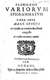 Florilegii variorum epigrammatum liber ...: Liber unus, Volume 1
