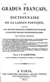 Le gradus français, ou Dictionnaire de la langue poetique: précédé d'un nouveau traité de la versification française et suivi d'un nouveau dictionnaire des rimes ...