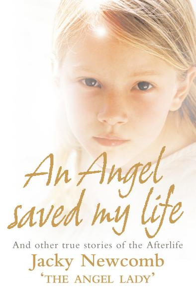 An Angel Saved My Life  And Other True Stories of the Afterlife