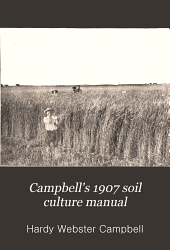 Campbell's 1907 Soil Culture Manual: A Complete Guide to Scientific Agriculture as Adapted to the Semi-arid Regions