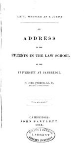 Daniel Webster as a Jurist: An Address to the Students in the Law School of the University at Cambridge