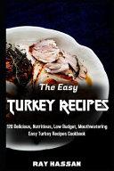 The Easy Turkey Recipes: 120 Delicious, Nutritious, Low Budget, Mouthwatering Easy Turkey Recipes Cookbook