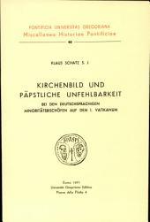 Kirchenbild und päpstliche Unfehlbarkeit bei den deutschsprachigen Minoritätsbischöfen auf dem I. Vatikanum