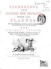 Recherches sur l'usage des feuilles dans les plantes, et sur quelques autres sujets relatifs à l'histoire de la végetation