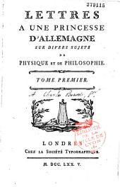 Lettres à une princesse d'Allemagne sur divers sujets de physique et de philosophie: Volume1