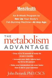The Metabolism Advantage: An 8-Week Program to Rev Up Your Body's Fat-Burning Machine--At Any Age
