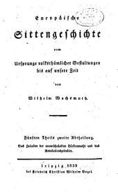 Europaeische sittengeschichte vom ursprunge volksthuemlicher gestaltungen bis auf unsere zeit: Band 5,Teil 2