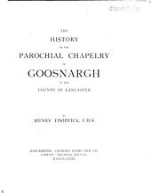 The History of the Parochial Chapelry of Goosnargh in the County of Lancaster
