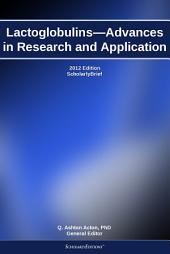 Lactoglobulins—Advances in Research and Application: 2012 Edition: ScholarlyBrief