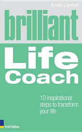 Brilliant Life Coach 2e: 10 Inspirational Steps to Transform Your Life, Edition 2