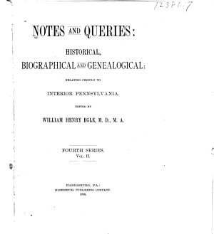 Notes And Queries Historical And Genealogical Chiefly Relating To Interior Pennsylvania