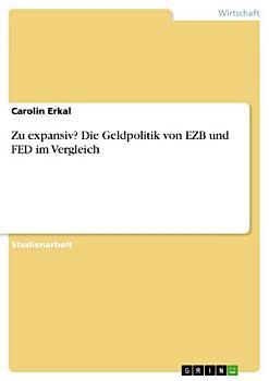 Zu expansiv  Die Geldpolitik von EZB und FED im Vergleich PDF