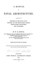 A Manual of Naval Architecture: For the Use of Officers of the Royal Navy, Officers of the Mercantile Marine, Shipbuilders, Shipowners, and Yachtsmen