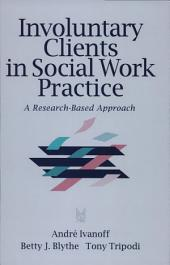 Involuntary Clients in Social Work Practice: A Research-Based Approach