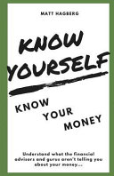 Know Yourself  Know Your Money  Understand What the Financial Advisors and Gurus Aren t Telling You about Your Money