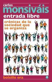 Entrada libre: Crónicas de la sociedad que se organiza