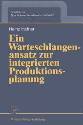 Ein Warteschlangenansatz zur integrierten Produktionsplanung