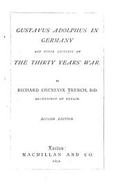 Gustavus Adolphus in Germany and Other Lectures on the Thirty Years' War