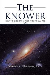 The Knower: How to Discover Who You Truly Are