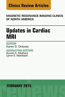 Updates in Cardiac MRI, An Issue of Magnetic Resonance Imaging Clinics of North America,
