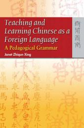 Teaching and Learning Chinese as a Foreign Language: A Pedagogical Grammar
