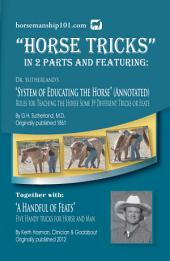 "Horse Tricks Featuring Dr. Sutherland's System of Educating the Horse (Annotated) Together with ""A Handful of Feats"""