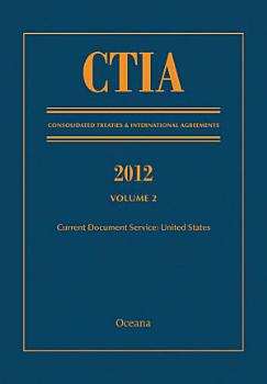 CTIA  Consolidated Treaties and International Agreements 2012 Volume 2 PDF