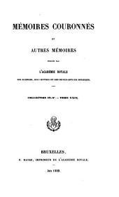 Mémoires couronnés et autres mémoires publiés par l'Académie royale des sciences, des lettres et des beaux-arts de Belgique: Collection in-8o, Volume29