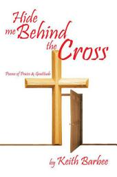 Hide Me Behind The Cross: Poems of Praise & Gratitude