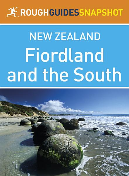 Fiordland and the south Rough Guides Snapshot New Zealand  includes the Otago Peninsula  Dunedin and Milford Sound