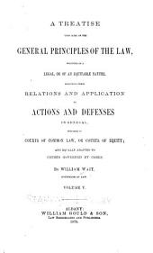 A Treatise Upon Some of the General Principles of the Law: Whether of a Legal, Or of an Equitable Nature, Including Their Relations and Application to Actions and Defenses in General, Whether in Courts of Common Law, Or Courts of Equity; and Equally Adapted to Courts Governed by Codes, Volume 5