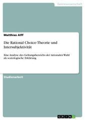 Die Rational Choice-Theorie und Intersubjektivität: Eine Analyse des Geltungsbereichs der rationalen Wahl als soziologische Erklärung