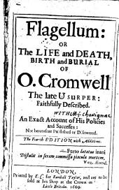 Flagellum, or, The Life and death, birth and burial of Oliver Cromwel, the late usurper, faithfully described ... ,by S. T., gent. [James Heath.]