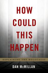How Could This Happen: Explaining the Holocaust
