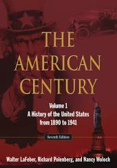 THE AMERICAN CENTURY: Volume 1: A History of the United States from 1890 to 1941