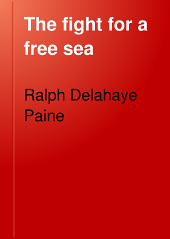 The Fight for a Free Sea: A Chronicle of the War of 1812, Volume 17