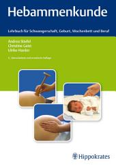 Hebammenkunde: Lehrbuch für Schwangerschaft, Geburt, Wochenbett und Beruf, Ausgabe 5