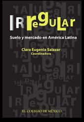 Irregular: suelo y mercado en América Latina