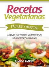 Recetas Vegetarianas Fáciles y Económicas: Más de 120 recetas vegetarianas saludables y exquisitas