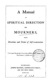 A manual of spiritual direction for mourners, with devotions and forms of self-examination