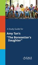 A Study Guide For Amy Tan S The Bonesetter S Daughter  Book PDF