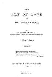The Art of Love, Or, New Lessons in Old Lore: Volume 1