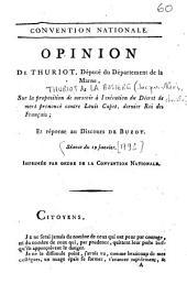 Opinion de Thuriot, député du département de la Marne, sur la proposition de surseoir à l'éxécution du décret de mort prononcé contre Louis Capet, dernier Roi des Français ; et réponse au discours de Buzot