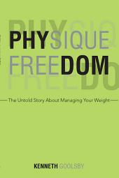 Physique Freedom: The Untold Story About Managing Your Weight