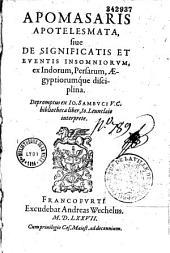 Apomasaris apotelesmata, siue De significatis et eventis Insomniorum, ex Indorum, Persarum, Aegyptorumque disciplina...Io. Leunclaio interprete